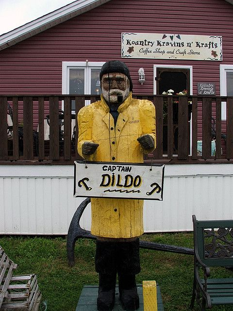 Dildo, Newfoundland...I actually have my picture with this handsome feller' for which the town of Dildo was named after
