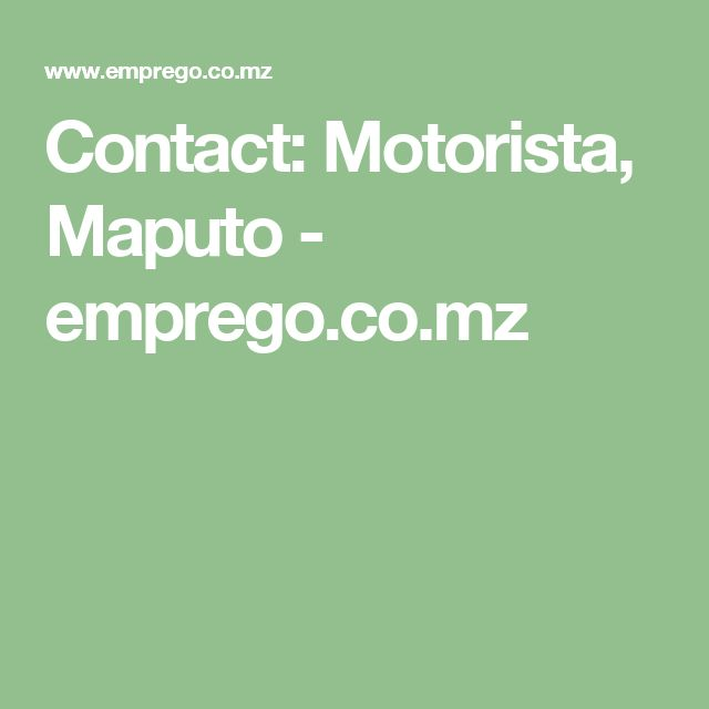 Contact: Motorista, Maputo - emprego.co.mz
