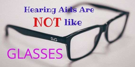 10 Reasons Hearing Aids Are NOT Like Glasses