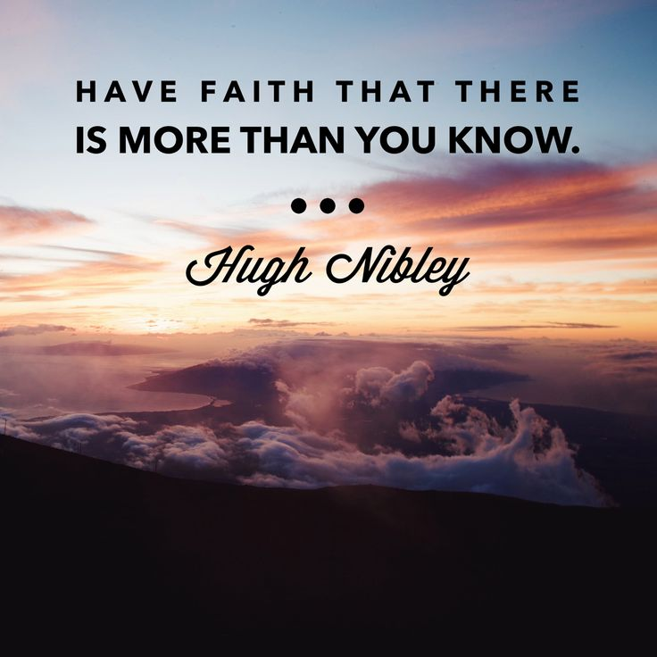 Have #faith that there is more than you know. Hugh Nibley #lds #study #knowledge
