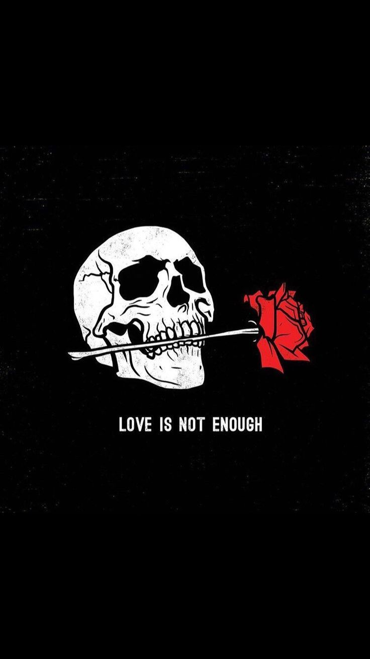 Love Is Not Enough Skull Wallpaper Skeleton Art Skull Art