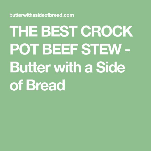 THE BEST CROCK POT BEEF STEW - Butter with a Side of Bread