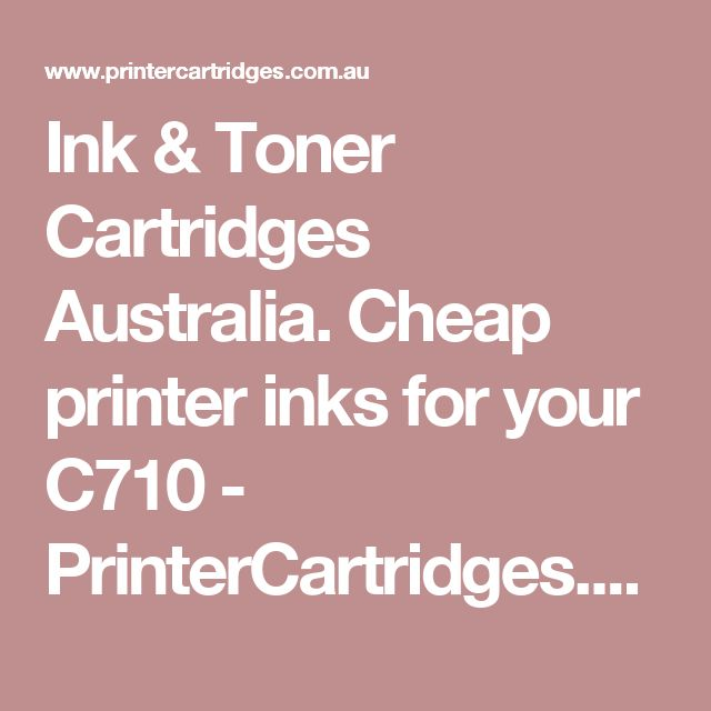 Ink & Toner Cartridges Australia. Cheap printer inks for your C710 - PrinterCartridges.com.au