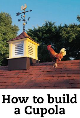 Happy New Year ! Build a Cupola  Sharing a pattern from The Family Handyman for : How to build a Cupola .