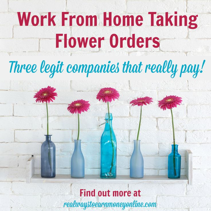Work from home taking flower orders. Three legit companies that really pay!