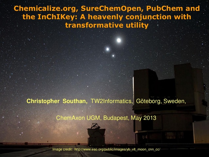 EUGM 2013 - Christopher Southan (TW2Informatics): Chemicalize.org, SureChemOpen, PubChem and the InChIKey: A heavenly conjunction with transformative utility