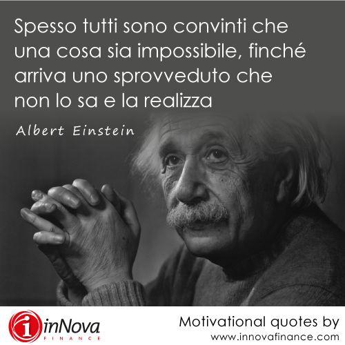 """#motivational #quotes #company #inspiration #AlbertEinstein #Einstein #impossibile """"Spesso tutti sono convinti che una cosa sia impossibile, finché arriva uno sprovveduto che non lo sa e la realizza"""""""