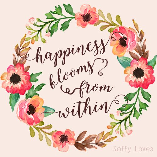 Happiness blooms from within. #happy #quote #inspiration