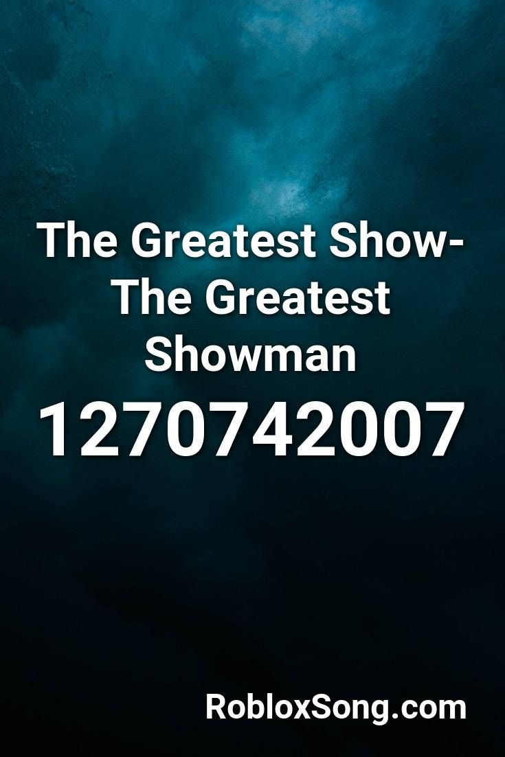 The Greatest Show The Greatest Showman Roblox Id Roblox Music Codes In 2020 The Greatest Showman Roblox Greatful