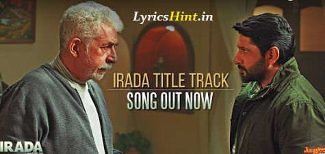 Irada Lyrics – Title Track | Naseeruddin Shah | Arshad Warsi | Nikhil Uzgare #irada #song #Lyrics #Music #Video