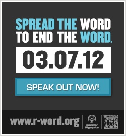 Think before you speak. Take the pledge to quit using the R word. SPREAD THE WORD to END THE WORD! 3/7/12