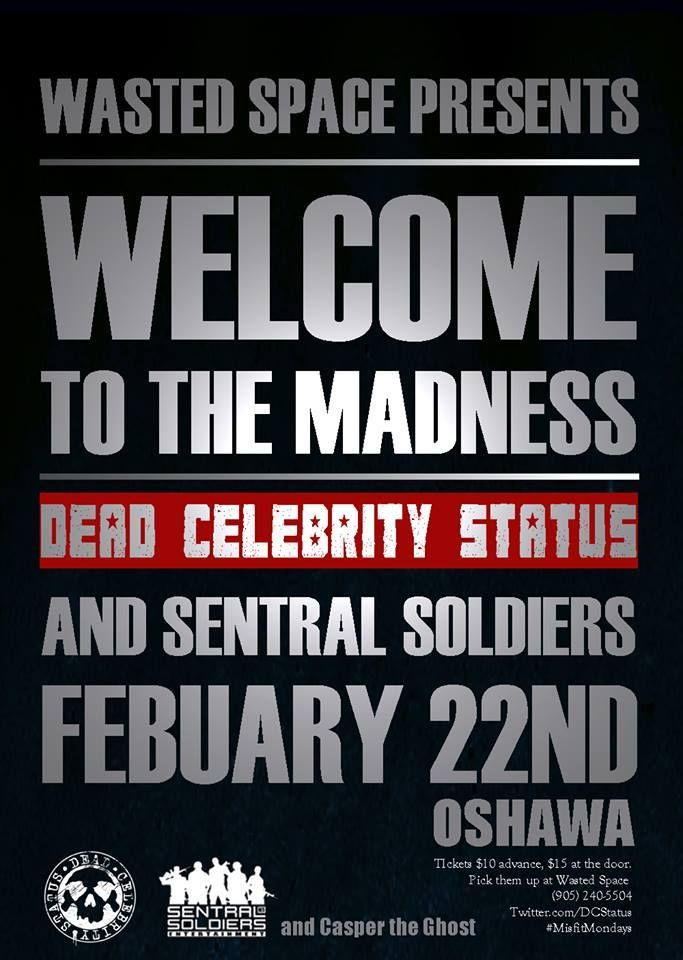 "Oshawa are you ready??? This is gonna be EPIC!!! Join Dead Celebrity Status and our boys Sentral Soldiers Entertainment next weekend, Feb 22. Joining the bill ""Casper the Ghost"". Share this event page and get your tickets now. #WaterGang #WeAreComingForBlood #DanceWIthTheDead - DEAD CELEBRITY STATUS."
