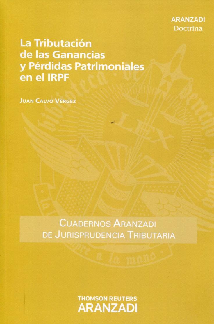 Calvo Vérgez, Juan. La tributación de las ganancias y pérdidas patrimonilaes en el IRPF. Aranzadi, 2012.