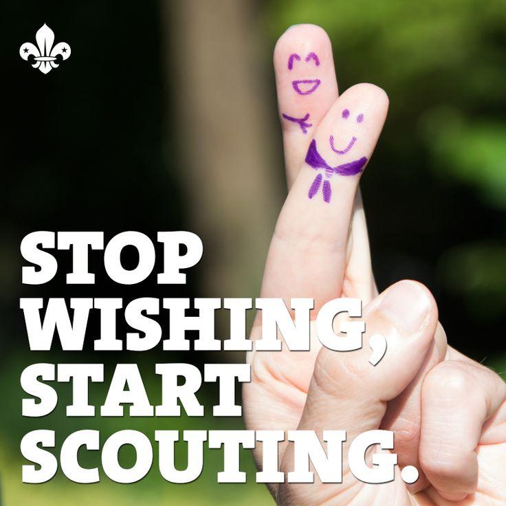 """""""Stop wishing, start Scouting!"""""""