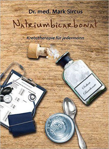 Natriumbicarbonat: Krebstherapie für jedermann: Amazon.de: Mark Sircus, Angelika Tessa: Bücher
