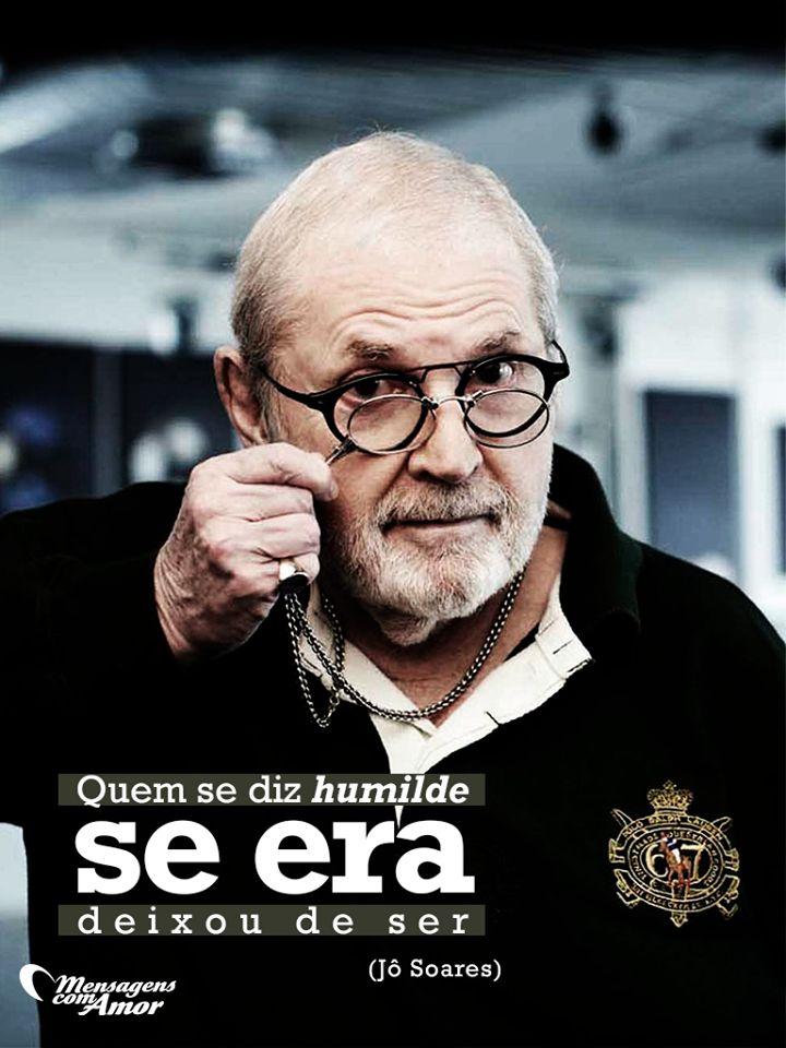 Quem se diz humilde se ra, deixou de ser. #mensagenscomamor #JôSoares #frases #reflexões #jornalista #humildade