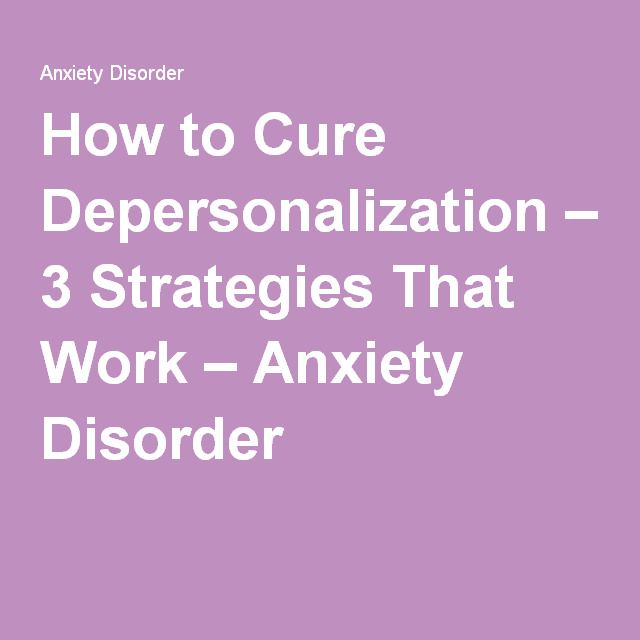 How to Cure Depersonalization – 3 Strategies That Work – Anxiety Disorder
