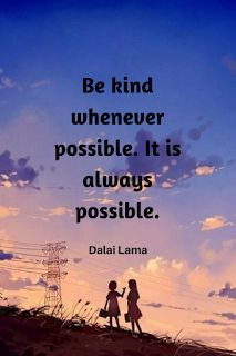 Top and Best Motivational Quotes               Be kind whenever possible. It is always possible. Dalai Lama