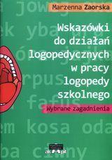Wskazówki do działań logopedycznych w pracy logopedy szkolnego-Zaorska Marzenna