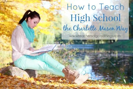 How to Teach High School the Charlotte Mason Way www.teachersofgoodthings.com