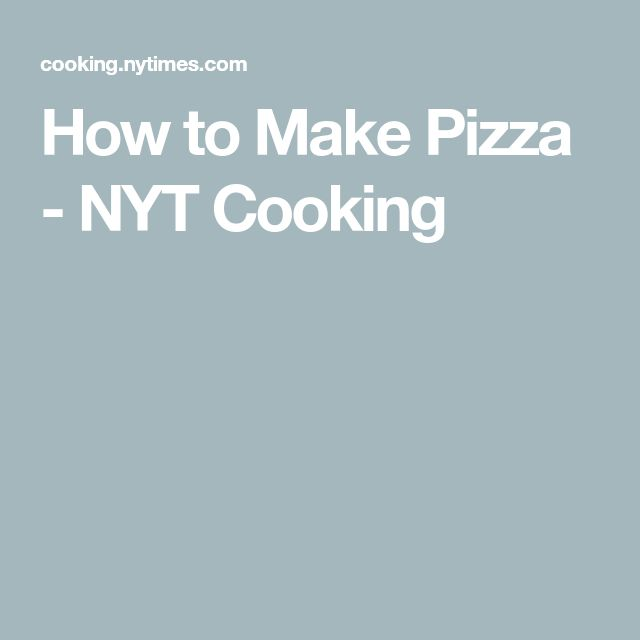 How to Make Pizza - NYT Cooking