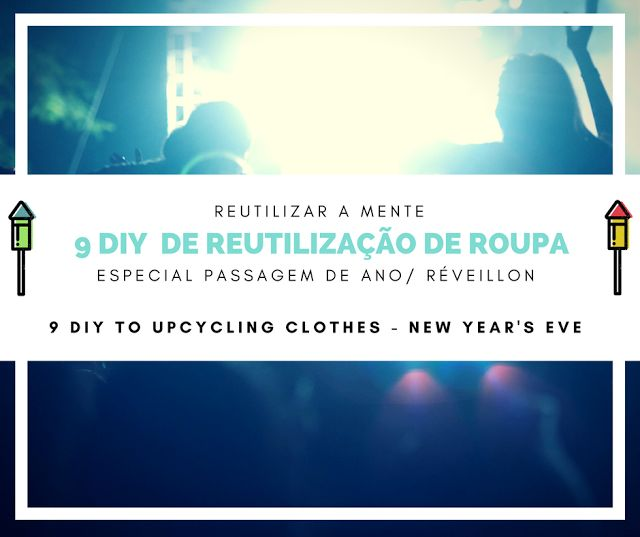9 Ideias para reutilizar roupa > Passagem de ano/ Réveillon / 9 ideas to Upcycling Clothes for NYE party