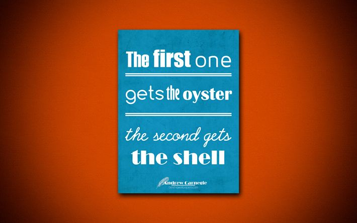 The first one gets the oyster the second gets the shell, 4k, business quotes, Andrew Carnegie, motivation, inspiration
