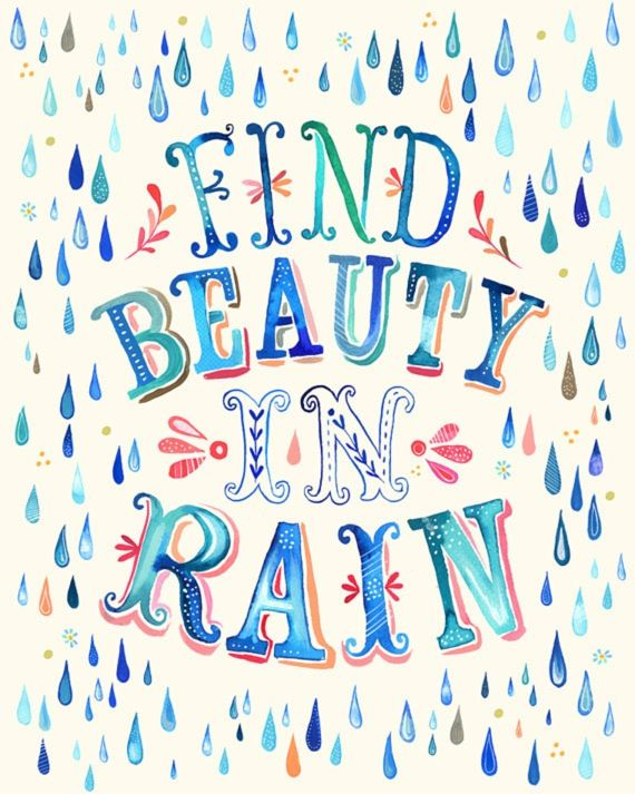 Find beauty in rain,, it does make the grass grow and the flowers too :) Inspirational quotes to motivate