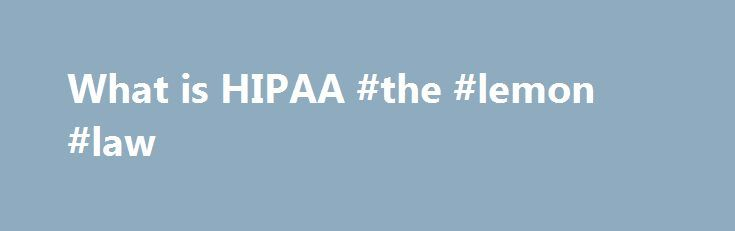 What is HIPAA #the #lemon #law http://laws.nef2.com/2017/05/11/what-is-hipaa-the-lemon-law/  #hipaa law # What is HIPAA? What is HIPAA? Summary of the HIPAA Privacy Rule What is HIPAA? In 1996, the Health Insurance Portability and Accountability Act or the HIPAA was endorsed by the U.S. Congress. The HIPAA Privacy Rule, also called the Standards for Privacy of Individually Identifiable Health Information, provided the first nationally-recognizable regulations for the use/disclosure of an…