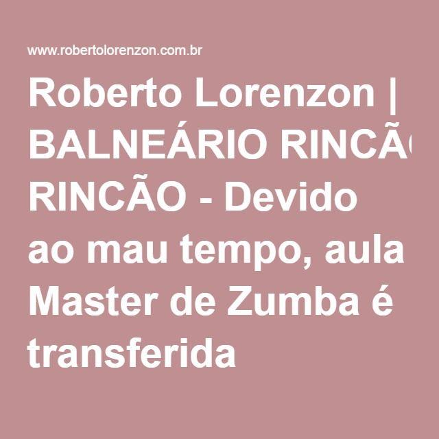 Roberto Lorenzon | BALNEÁRIO RINCÃO - Devido ao mau tempo, aula Master de Zumba é transferida