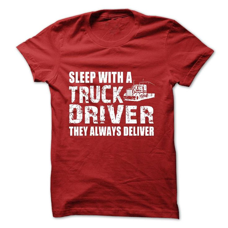 """Sleep with a truck driver, they always deliver"""