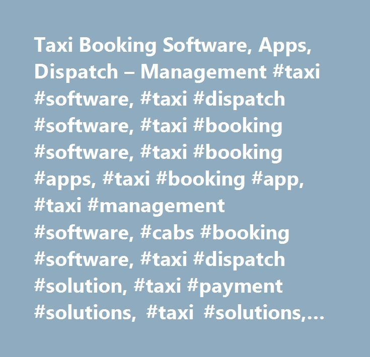 Taxi Booking Software, Apps, Dispatch – Management #taxi #software, #taxi #dispatch #software, #taxi #booking #software, #taxi #booking #apps, #taxi #booking #app, #taxi #management #software, #cabs #booking #software, #taxi #dispatch #solution, #taxi #payment #solutions, #taxi #solutions, #taxi #dispatch #software #in #uk, #taxi #booking #software #in #uk…