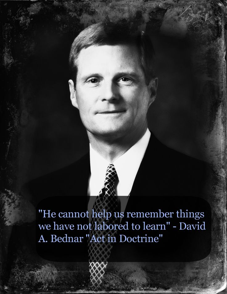"""""""He cannot help us remember things we have not labored to learn."""" - David A. Bednar """"Act in Doctrine"""""""
