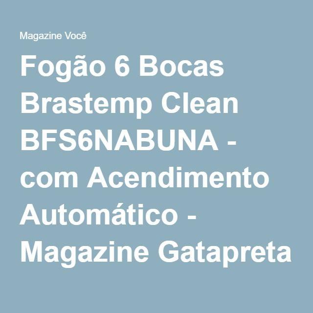 Fogão 6 Bocas Brastemp Clean BFS6NABUNA - com Acendimento Automático - Magazine Gatapreta