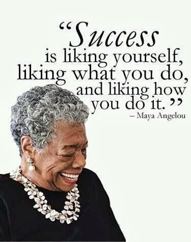 Maya Angelou - Sucess is liking yourself, liking what you do, and liking how you do it. #quotes #success #mayaangelou