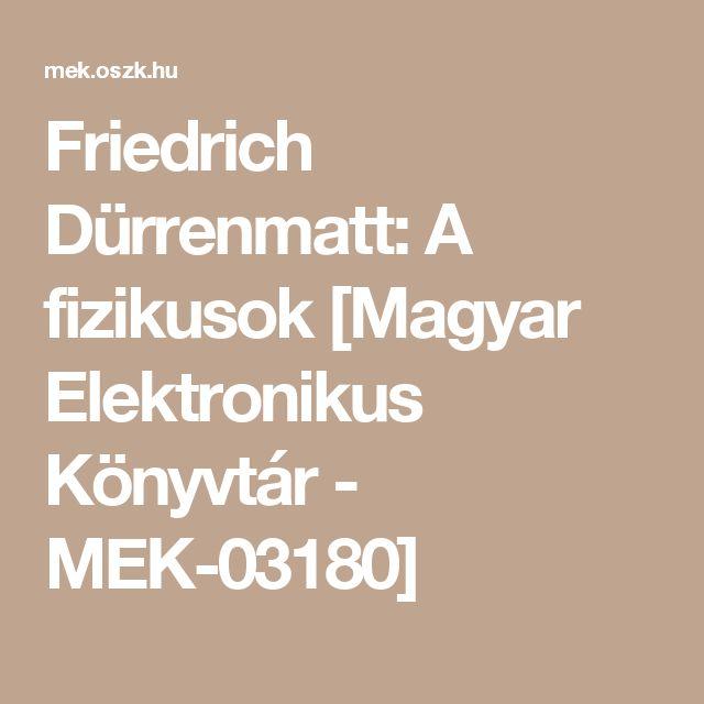 Friedrich Dürrenmatt: A fizikusok [Magyar Elektronikus Könyvtár - MEK-03180]