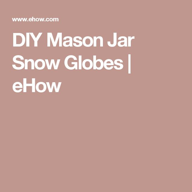 DIY Mason Jar Snow Globes | eHow