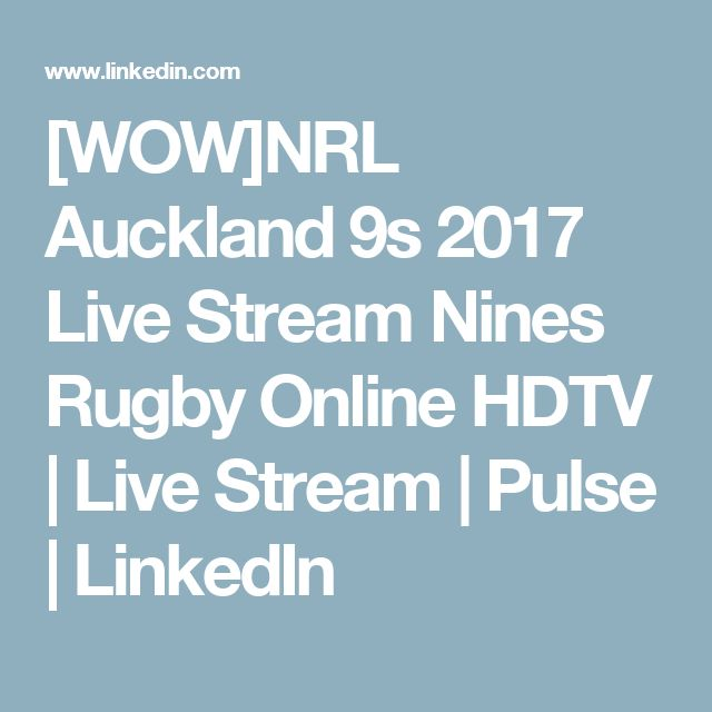 [WOW]NRL Auckland 9s 2017 Live Stream Nines Rugby Online HDTV | Live Stream | Pulse | LinkedIn