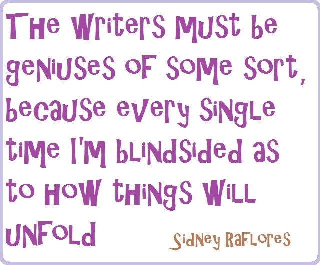 The writers must be geniuses of some sort, because every single time I'm blindsided as to how things will unfold.