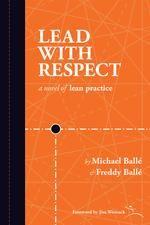 lead with respct van Michael en Freddy Ballé. Prachtige verhaal over hoe je LEAN kunt managen. Een verschrikkelijke aanrader die aanzet tot ideeën. Gelezen: 15-07-2015