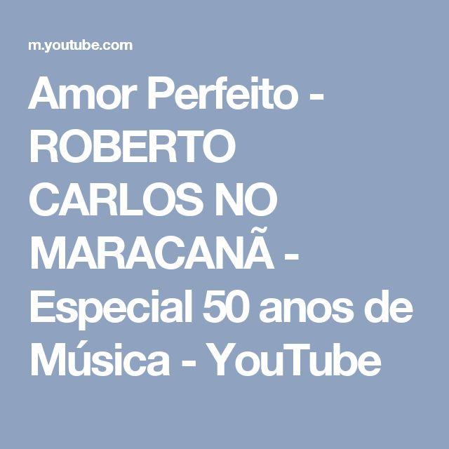 Amor Perfeito - ROBERTO CARLOS NO MARACANÃ - Especial 50 anos de Música - YouTube