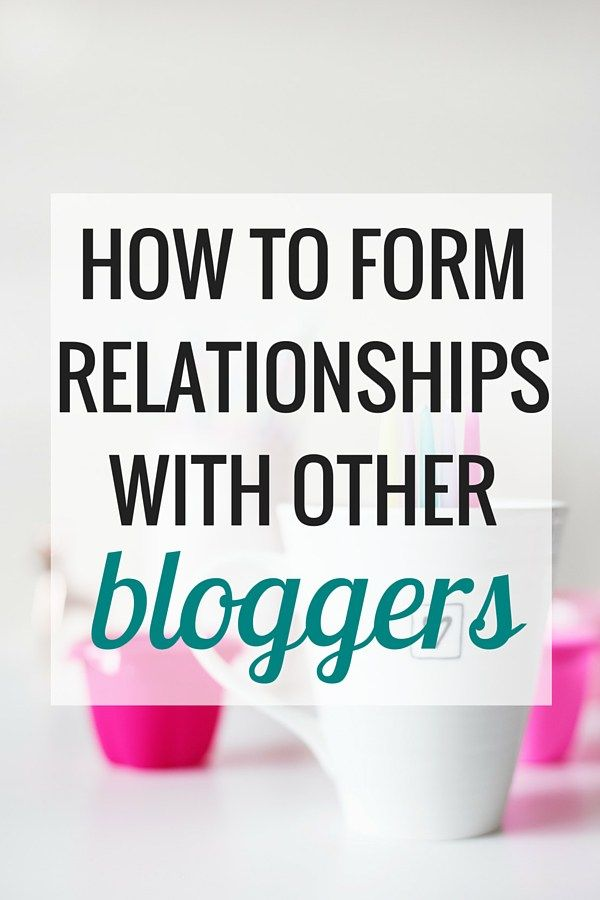 How to Form Relationships with Other Bloggers