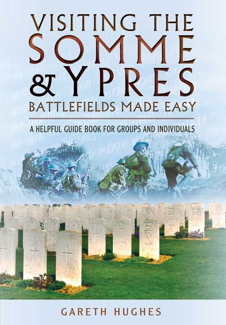 Visiting the Somme and Ypres Battlefields Made Easy – A Helpful Guide Book for Groups and Individuals