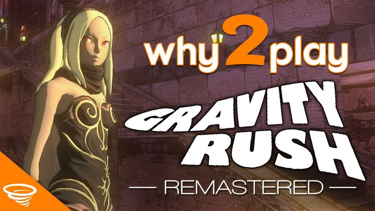 Why2Play... Gravity Rush Remastered PS4?