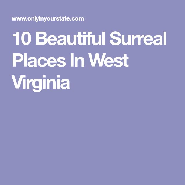 10 Beautiful Surreal Places In West Virginia