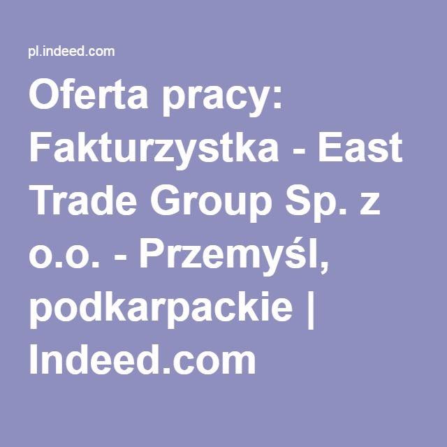 Oferta pracy: Fakturzystka - East Trade Group Sp. z o.o. - Przemyśl, podkarpackie | Indeed.com
