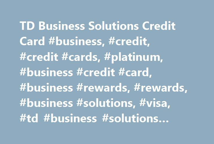 TD Business Solutions Credit Card #business, #credit, #credit #cards, #platinum, #business #credit #card, #business #rewards, #rewards, #business #solutions, #visa, #td #business #solutions #visa #credit #card # http://mobile.nef2.com/td-business-solutions-credit-card-business-credit-credit-cards-platinum-business-credit-card-business-rewards-rewards-business-solutions-visa-td-business-solutions-visa-cre/  # TD Business Solutions Credit Card Can I manage my credit card account online? Yes…