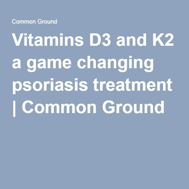 Vitamins D3 and K2 a game changing psoriasis treatment | Common Ground