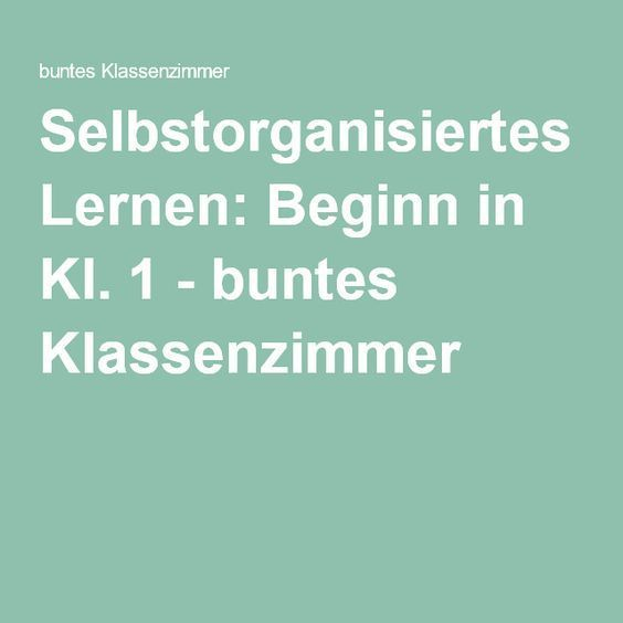 Selbstorganisiertes Lernen: Beginn in Kl. 1 - buntes Klassenzimmer