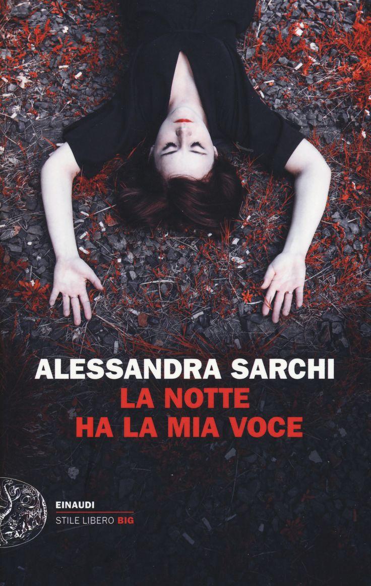 La notte ha la mia voce è un libro di Alessandra Sarchi pubblicato da Einaudi nella collana Einaudi. Stile libero big: acquista su IBS a 14.02€!